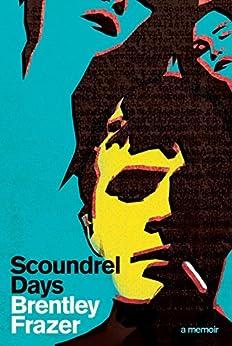 Scoundrel Days: A Memoir by [Frazer, Brentley]