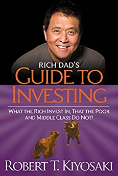 Rich Dad's Guide to Investing: What the Rich Invest in, That the Poor and the Middle Class Do Not! by [Kiyosaki, Robert T.]