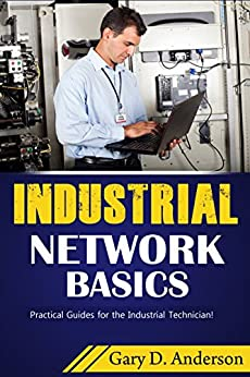 Industrial Network Basics: Practical Guides for the Industrial Technician! by [Anderson, Gary]