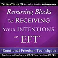 Removing Blocks to Receiving Your Intentions with EFT (Emotional Freedom Techniques)【CD】 [並行輸入品]