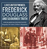 Lives Intertwined: Frederick Douglass and Sojourner Truth - African American Freedom Fighters - Biography 5th Grade - Children's Biographies