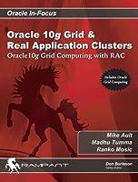 Oracle 10G Grid & Real Application Clusters: Oracle 10G Grid Computing With Rac (Oracle In-Focus Series)