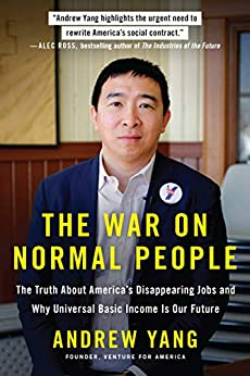 [Yang, Andrew]のThe War on Normal People: The Truth About America's Disappearing Jobs and Why Universal Basic Income Is Our Future (English Edition)