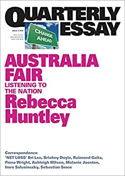 Quarterly Essay 73 Australia Fair: Listening to the Nation by [Huntley, Rebecca]