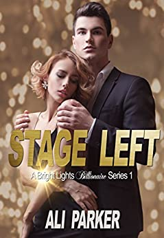 Stage Left (Bright Lights Billionaire Book 1) by [Parker, Ali]