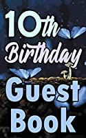 10th Birthday Guest Book: Tenth Magical Celebration Message Logbook For Visitors Family and Friends To Write In Comments & Best Wishes Gift Log (Fantasy  Guestbook)