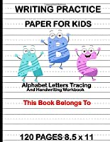 WRITING PRACTICE PAPER FOR KIDS: Alphabet Letters Tracing and Handwriting Workbook : Preschool Cursive Writing Activity Book - Learn to Write and Make Sentences for Toddlers | Pre K, Kindergarten, Age 3-5