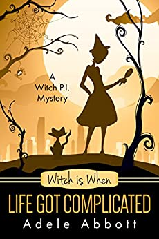 Witch Is When Life Got Complicated (A Witch P.I. Mystery Book 2) by [Abbott, Adele]