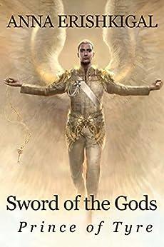 Sword of the Gods:  Prince of Tyre (Sword of the Gods Saga Book 2) by [Erishkigal, Anna]