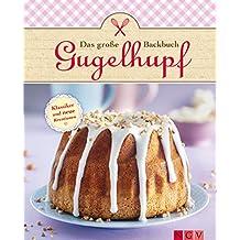 Das große Gugelhupf-Backbuch: Klassische Rezepte und neue Kreationen (Das große Backbuch) (German Edition)