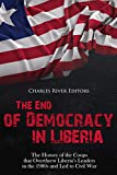 The End of Democracy in Liberia: The History of the Coups that Overthrew Liberia's Leaders in the 1980s and Led to Civil War (English Edition)