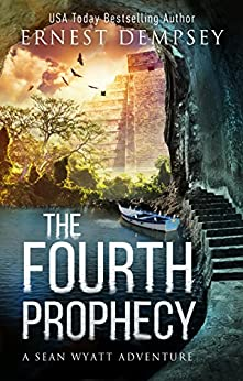 The Fourth Prophecy: A Sean Wyatt Archaeological Thriller (Sean Wyatt Adventure Book 14) by [Dempsey, Ernest]