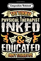 Composition Notebook: Tattooed Physical Therapist Inked Educated Don't Stereotype  Journal/Notebook Blank Lined Ruled 6x9 100 Pages
