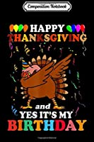 Composition Notebook: Happy Thanksgiving And Yes Its My Birthday Turkey Gift  Journal/Notebook Blank Lined Ruled 6x9 100 Pages