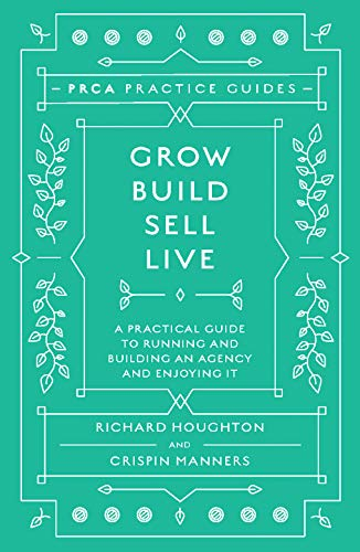 Grow, Build, Sell, Live: A Practical Guide to Running and Building an Agency and Enjoying It (PRCA Practice Guides) (English Edition)