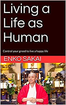 [SAKAI, ENKO]のLiving a Life as Human: Control your greed to live a happy life (English Edition)