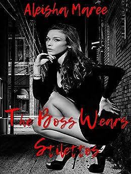The Boss Wears Stilettos by [Maree, Aleisha]