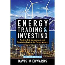 Energy Trading and Investing: Trading, Risk Management, and Structuring Deals in the Energy Market, Second Edition