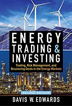 Energy Trading and Investing: Trading, Risk Management, and Structuring Deals in the Energy Market, Second Edition by [Edwards, Davis W.]