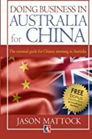 Doing Business in Australia for China: Uncover the tools and information for investing in Australia. Successfully grow your investments in Real to support you to fast track your goals. [並行輸入品]