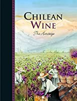 Chilean Wine: The Heritage, A Journey from the Origins of the Vine to the Present