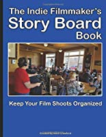 "The Indie Filmmaker's Storyboard Book: Create storyboards for your indie film or video shoot. 200 pages (8.5"" x 11"")"