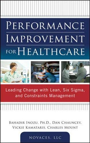Download Performance Improvement for Healthcare: Leading Change with Lean, Six Sigma, and Constraints Management 0071761624