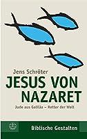 Jesus Von Nazaret: Jude Aus Galilaa - Retter Der Welt (Biblische Gestalten)