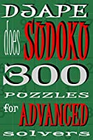 Djape Does Sudoku: 300 Puzzles for Advanced Solvers