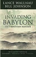 Invading Babylon: The 7 Mountain Mandate by Lance Wallnau Bill Johnson(2013-07-16)