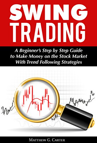 Swing Trading: A Beginner's Step by Step Guide to Make Money on the Stock Market With Trend Following Strategies (English Edition)