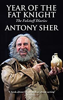 Year of the Fat Knight: The Falstaff Diaries by [Sher, Antony]