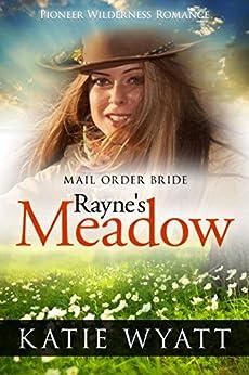 Mail Order Bride: Rayne's Meadow: Inspirational Historical Western (Pioneer Wilderness Romance series Book 2) by [Wyatt, Katie]