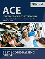 ACE Personal Trainer Study Guide 2018: Exam Prep and Practice Questions for the American Council on Exercise CPT Exam