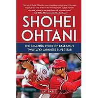 Shohei Ohtani: The Amazing Story of Baseball's Two-Way Japanese Superstar (English Edition)