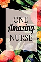 One Amazing Nurse: Black Wildflowers Nursing Gift Notebook, Lined Journal