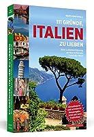 111 Gruende, Italien zu lieben: Eine Liebeserklaerung an das schoenste Land der Welt. Aktualisierte und erweiterte Neuausgabe