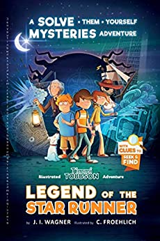 Legend of the Star Runner: A Solve-Them-Yourself Mysteries Adventure (Timmi Tobbson Chapter Book for Kids 8-12) by [Wagner, J. I.]