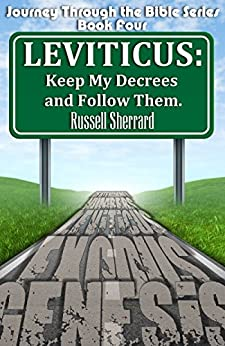 Leviticus: Keep My Decrees and Follow Them (Journey Through the Bible Book 4) by [Sherrard, Russell]