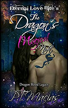 The Dragon's Magical Night: Eternal Love Bite's (Dragon Blood Legacy Book 2) by [Macias, P.T.]