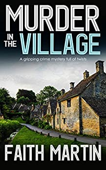 MURDER IN THE VILLAGE a gripping crime mystery full of twists by [MARTIN, FAITH]