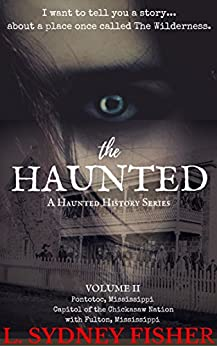 The Haunted: Legends from The Wilderness (A Haunted History Series Book 2) by [Fisher, L. Sydney]