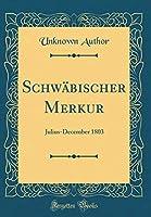 Schwaebischer Merkur: Julius-December 1803 (Classic Reprint)