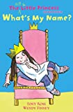 What's My Name?: The Not So Little Princess, Young Reader (The Not-So-Little Princess)