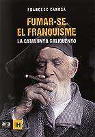 Fumar-se el franquisme : La Catalunya caliquenyo