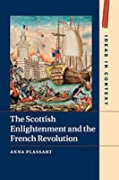 The Scottish Enlightenment and the French Revolution (Ideas in Context)