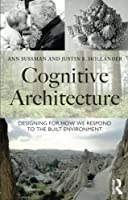 Cognitive Architecture: Designing for How We Respond to the Built Environment by Ann Sussman Justin B Hollander(2014-12-04)