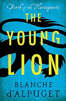The Young Lion (Birth of the Plantagenets) by [d'Alpuget, Blanche]