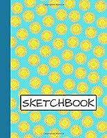 Sketchbook: Cute Sunflower Blank Journal for Sketching, Drawing, Doodling