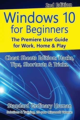 Download Windows 10 for Beginners. Revised & Expanded 2nd Edition.: The Premiere User Guide for Work, Home & Play. 1533362661